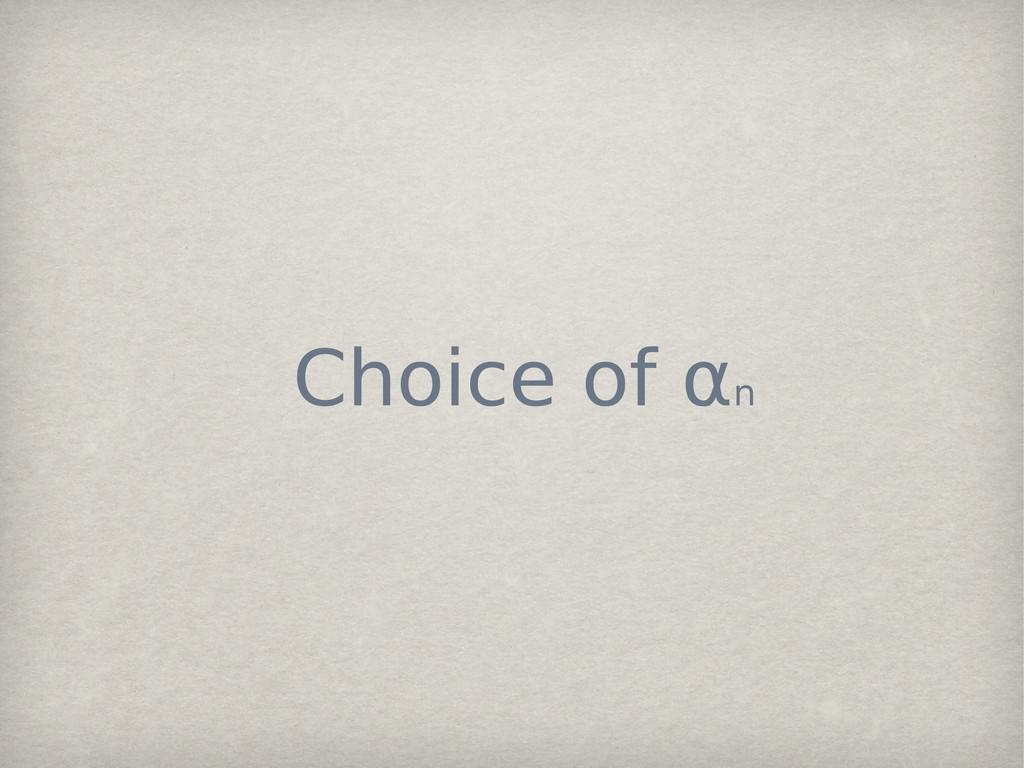 Choice of αn