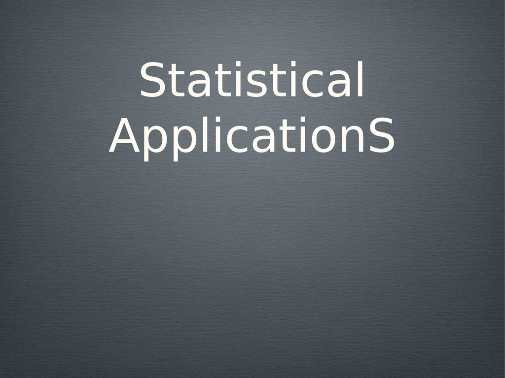 Statistical ApplicationS