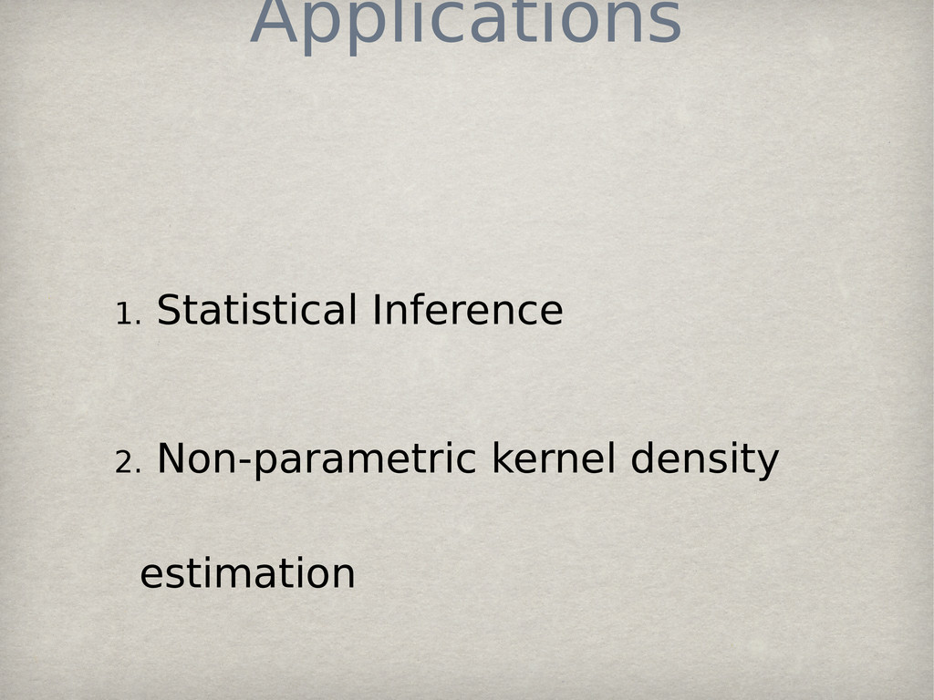Applications 1. Statistical Inference 2. Non-pa...