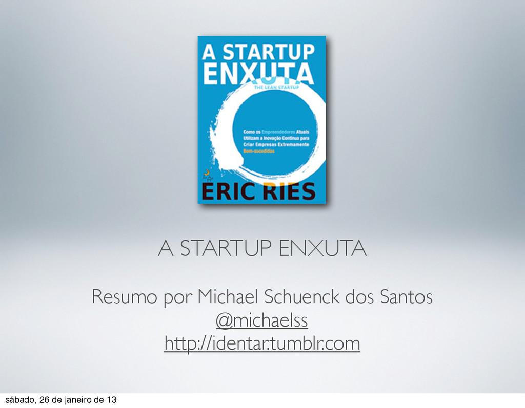 A STARTUP ENXUTA Resumo por Michael Schuenck do...