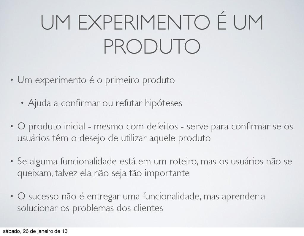 UM EXPERIMENTO É UM PRODUTO • Um experimento é ...