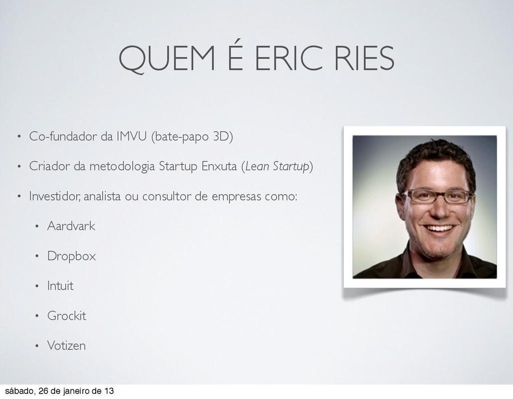 QUEM É ERIC RIES • Co-fundador da IMVU (bate-pa...