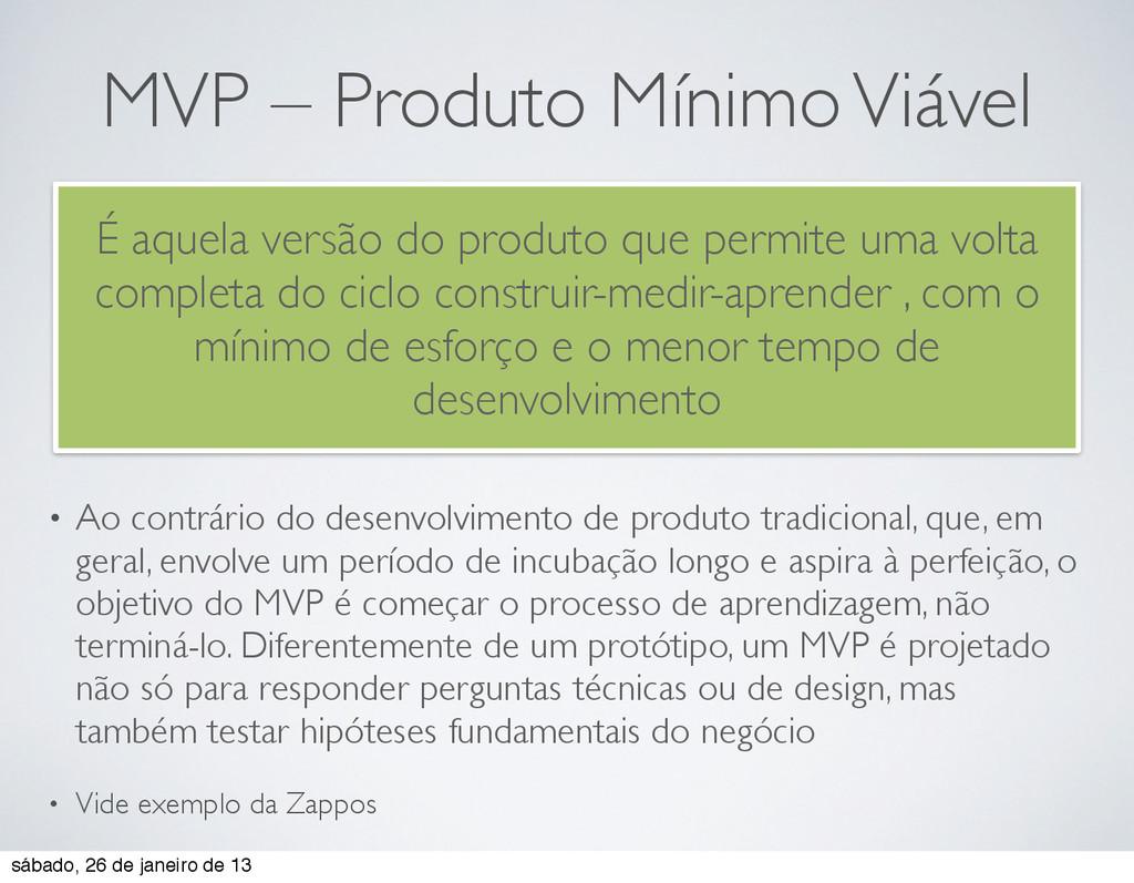 MVP – Produto Mínimo Viável • Ao contrário do d...