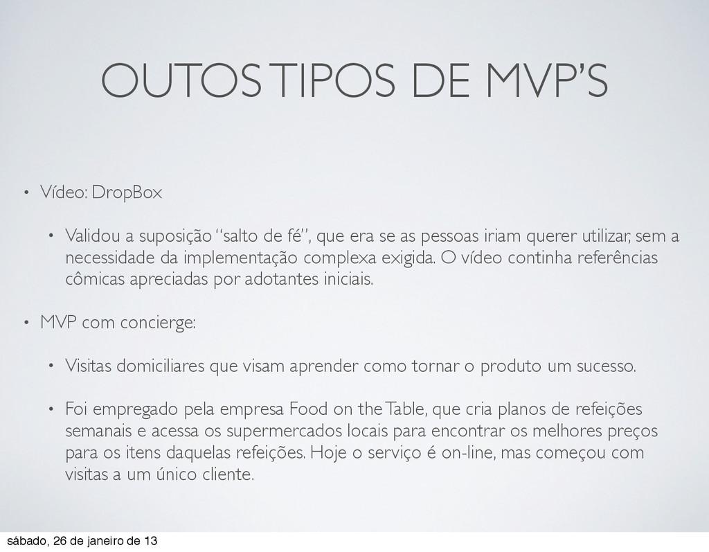 OUTOS TIPOS DE MVP'S • Vídeo: DropBox • Validou...
