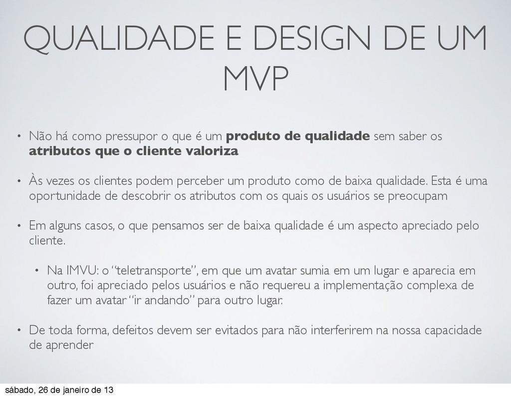 QUALIDADE E DESIGN DE UM MVP • Não há como pres...