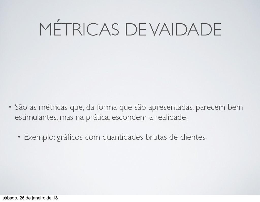 MÉTRICAS DE VAIDADE • São as métricas que, da f...