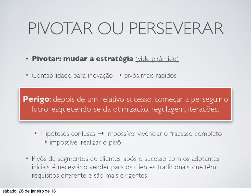 PIVOTAR OU PERSEVERAR • Pivotar: mudar a estrat...
