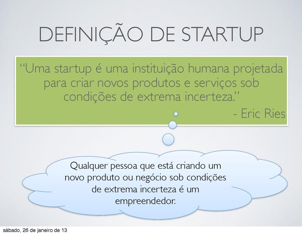 """""""Uma startup é uma instituição humana projetada..."""