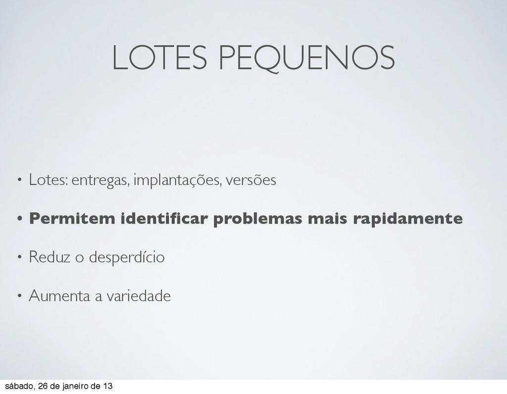 LOTES PEQUENOS • Lotes: entregas, implantações,...