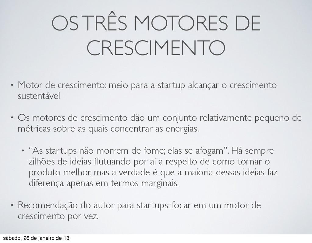 OS TRÊS MOTORES DE CRESCIMENTO • Motor de cresc...