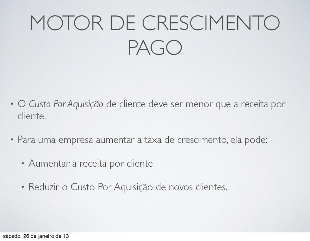 MOTOR DE CRESCIMENTO PAGO • O Custo Por Aquisiç...