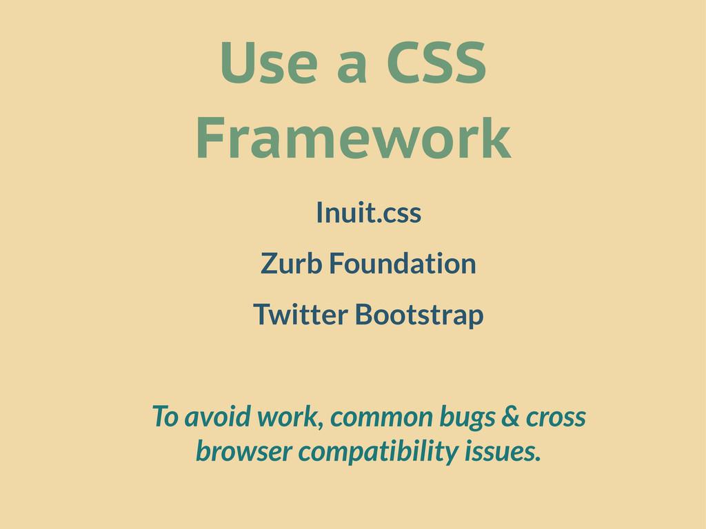 Use a CSS Framework Inuit.css Zurb Foundation T...