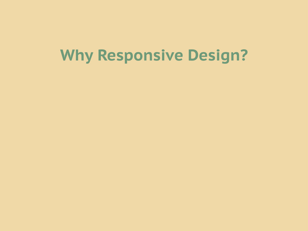 Why Responsive Design?