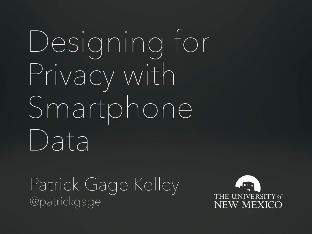 Patrick Gage Kelley Designing for Privacy with ...