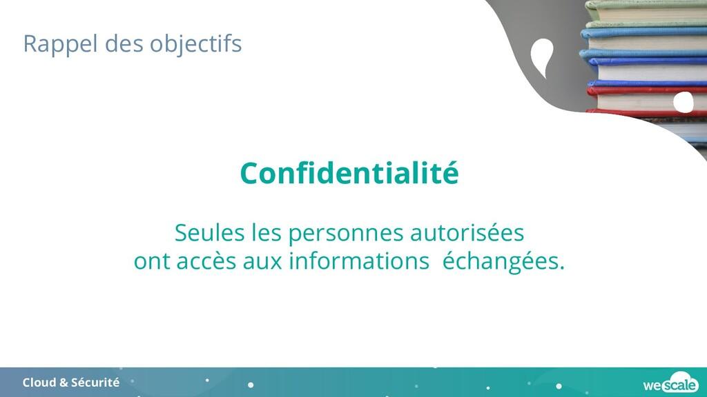 Rappel des objectifs Cloud & Sécurité Confidenti...