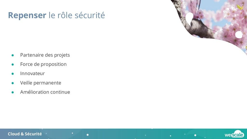Repenser le rôle sécurité Cloud & Sécurité ● Pa...