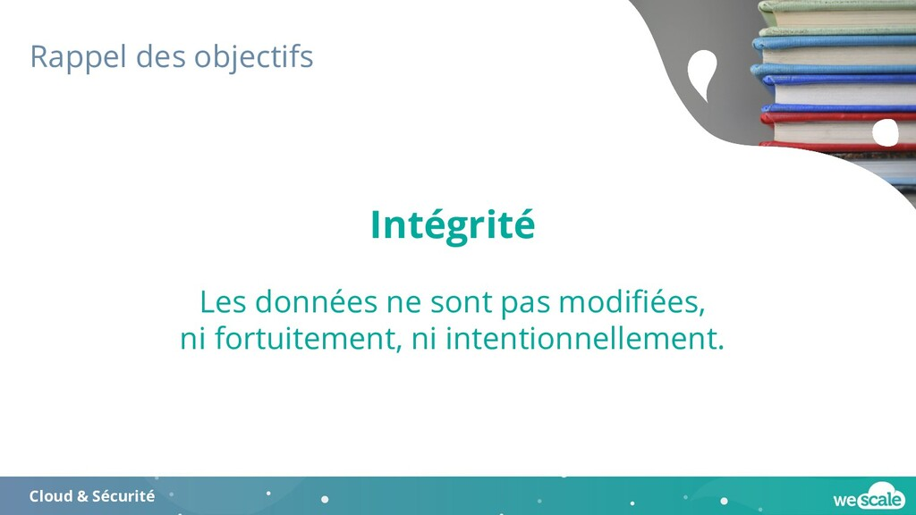 Rappel des objectifs Cloud & Sécurité Intégrité...