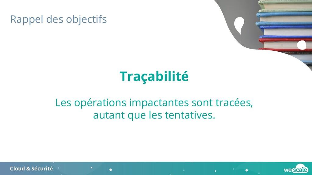 Rappel des objectifs Cloud & Sécurité Traçabili...