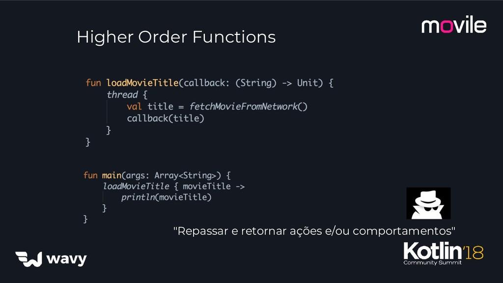 "Higher Order Functions ""Repassar e retornar açõ..."