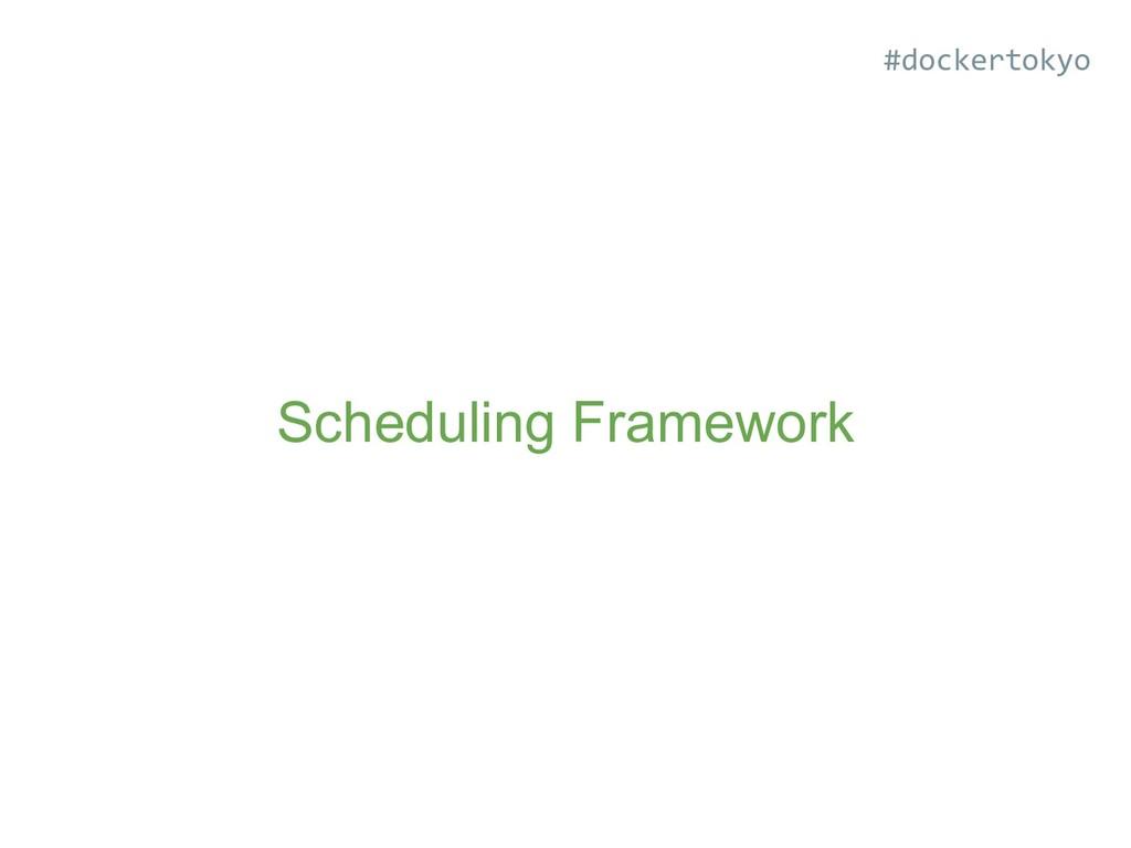 Scheduling Framework #dockertokyo