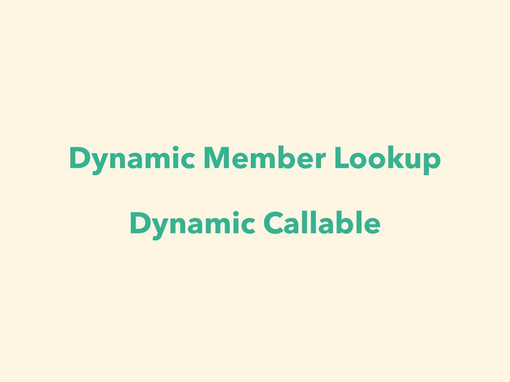 Dynamic Member Lookup Dynamic Callable