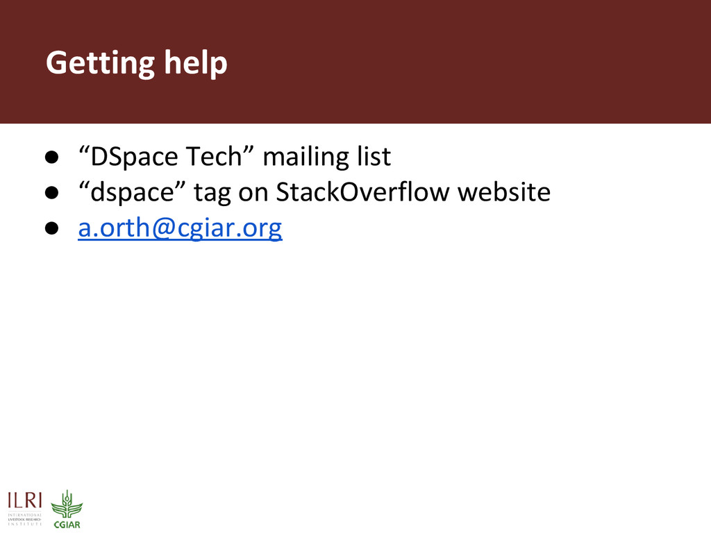 """Getting help ● """"DSpace Tech"""" mailing list ● """"ds..."""