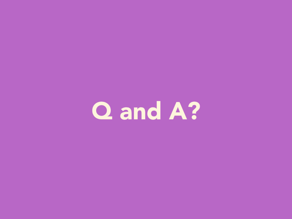 Q and A?