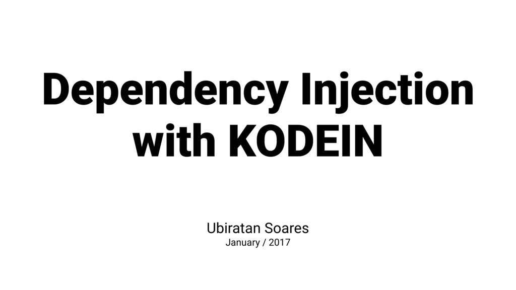 Dependency Injection with KODEIN Ubiratan Soare...