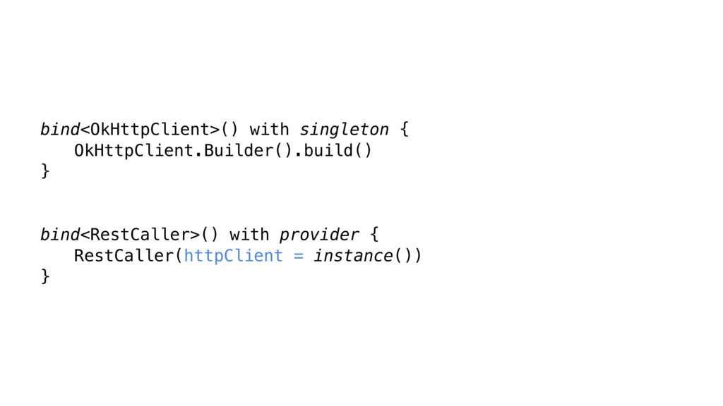 bind<OkHttpClient>() with singleton { OkHttpCli...