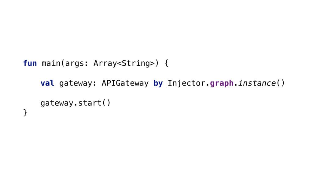 fun main(args: Array<String>) { val gateway: AP...