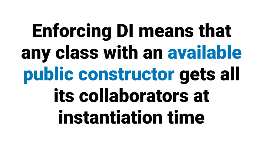 Enforcing DI means that any class with an avail...