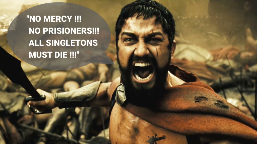 """NO MERCY !!! NO PRISIONERS!!! ALL SINGLETONS M..."