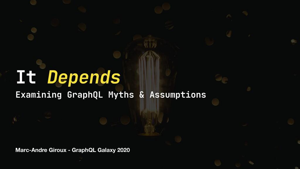 Marc-Andre Giroux - GraphQL Galaxy 2020 It Depe...