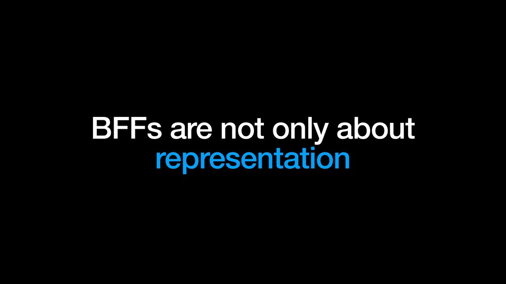 BFFs are not only about representation