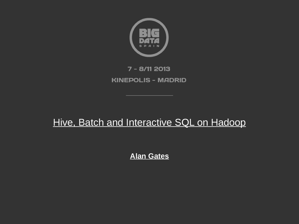 Hive, Batch and Interactive SQL on Hadoop Alan ...