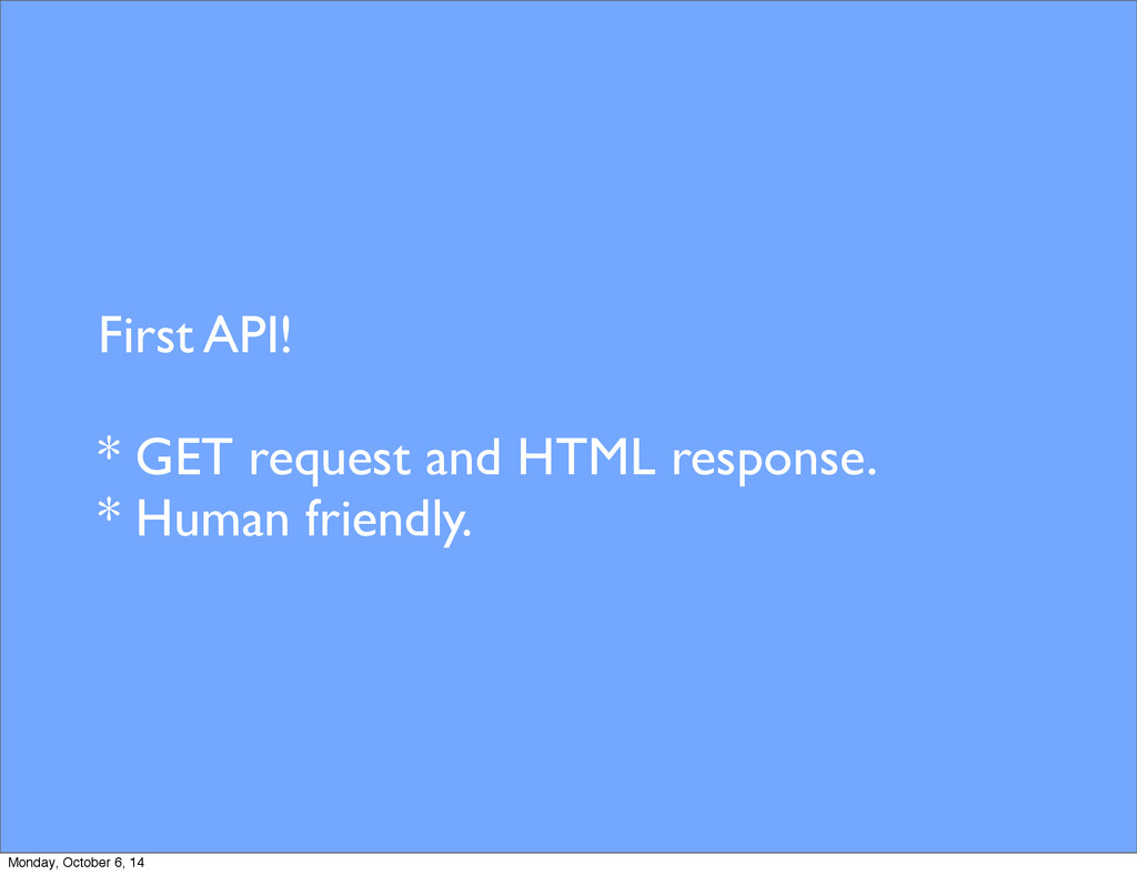 First API! * GET request and HTML response. * H...