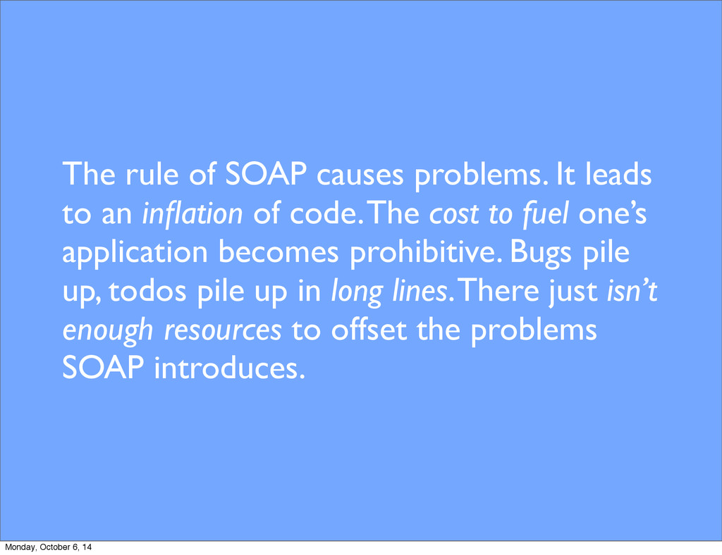 The rule of SOAP causes problems. It leads to a...