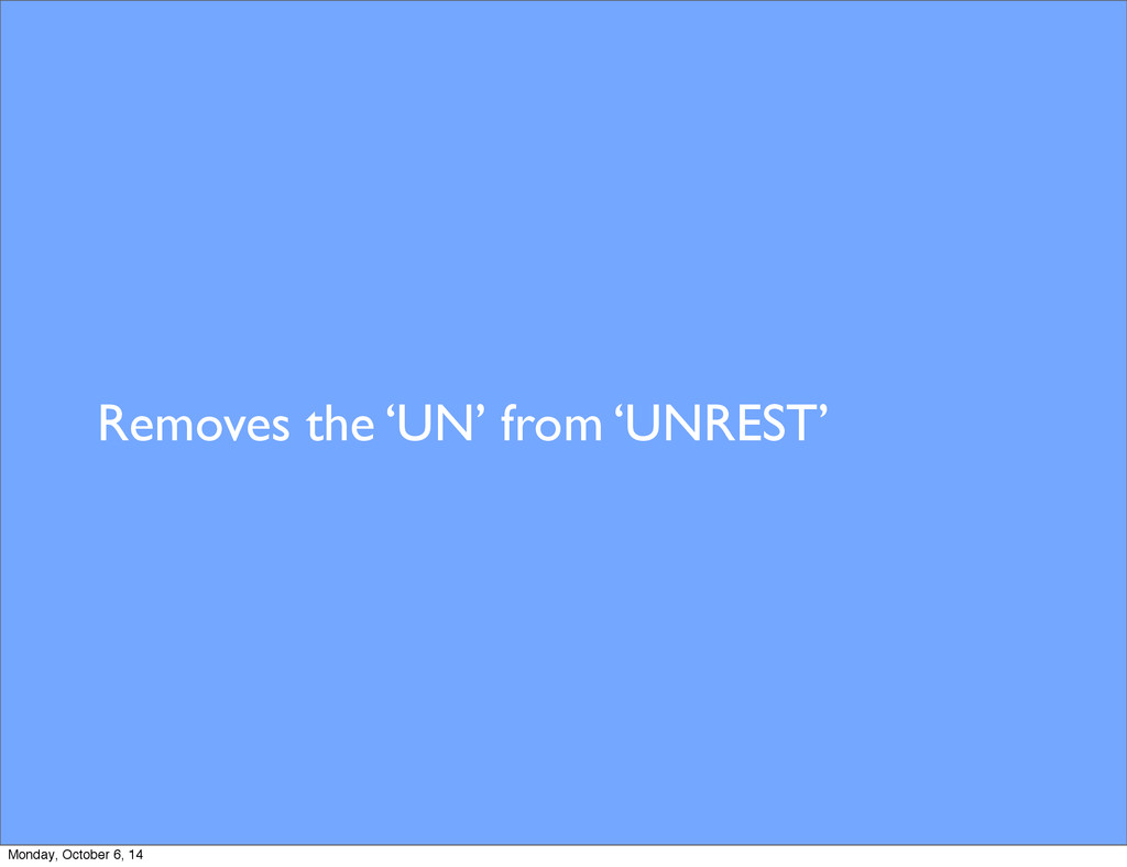 Removes the 'UN' from 'UNREST' Monday, October ...