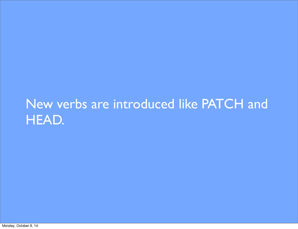 New verbs are introduced like PATCH and HEAD. M...