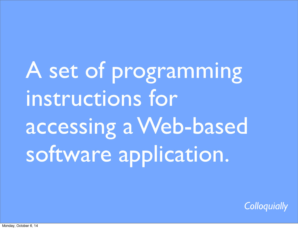A set of programming instructions for accessing...