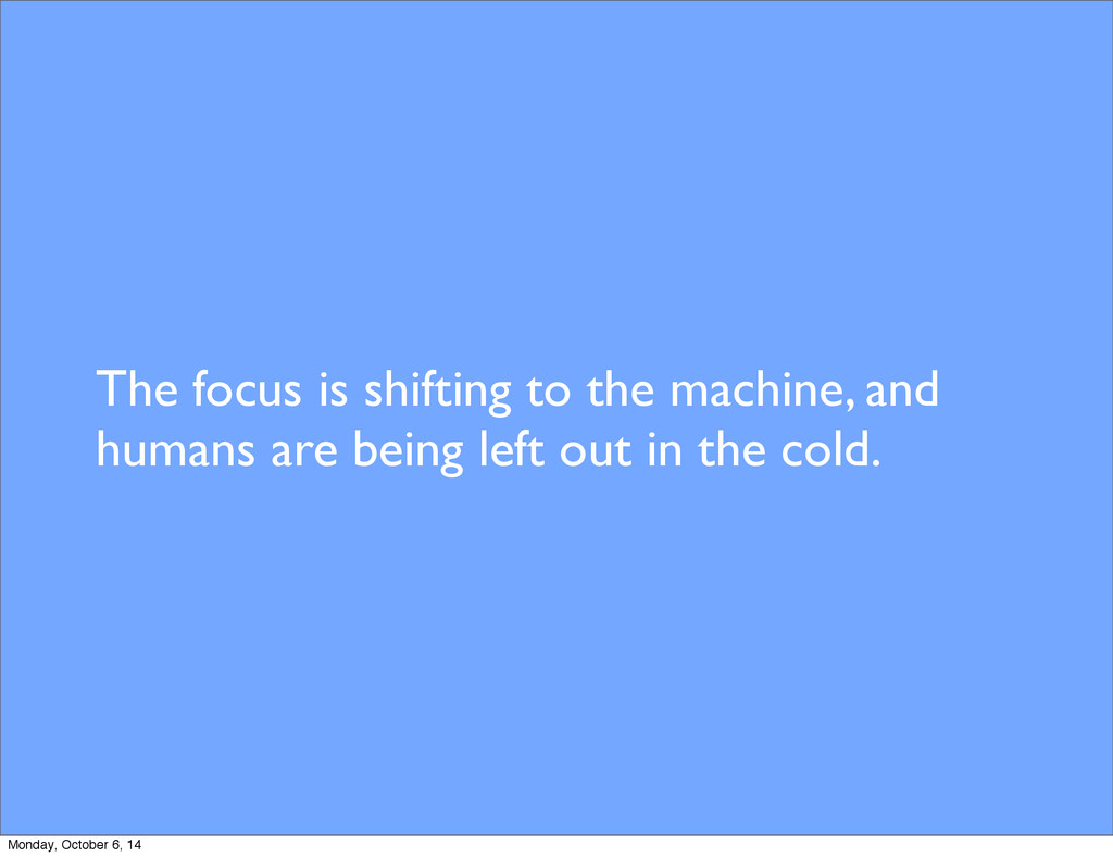 The focus is shifting to the machine, and human...