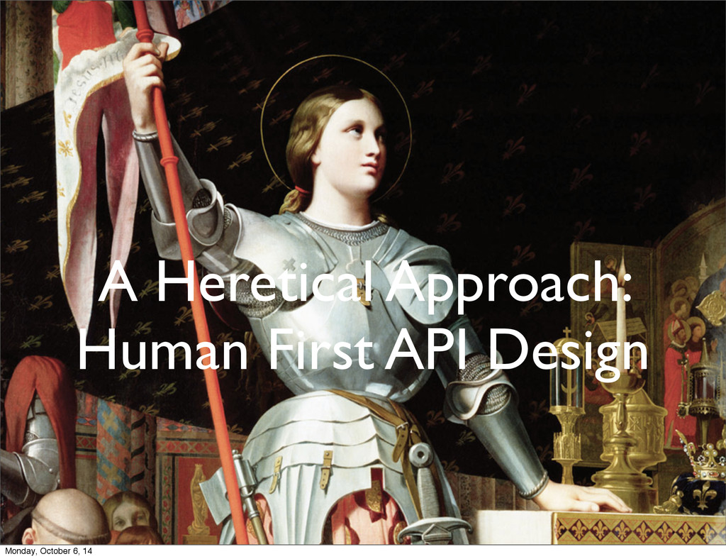 A Heretical Approach: Human First API Design Mo...