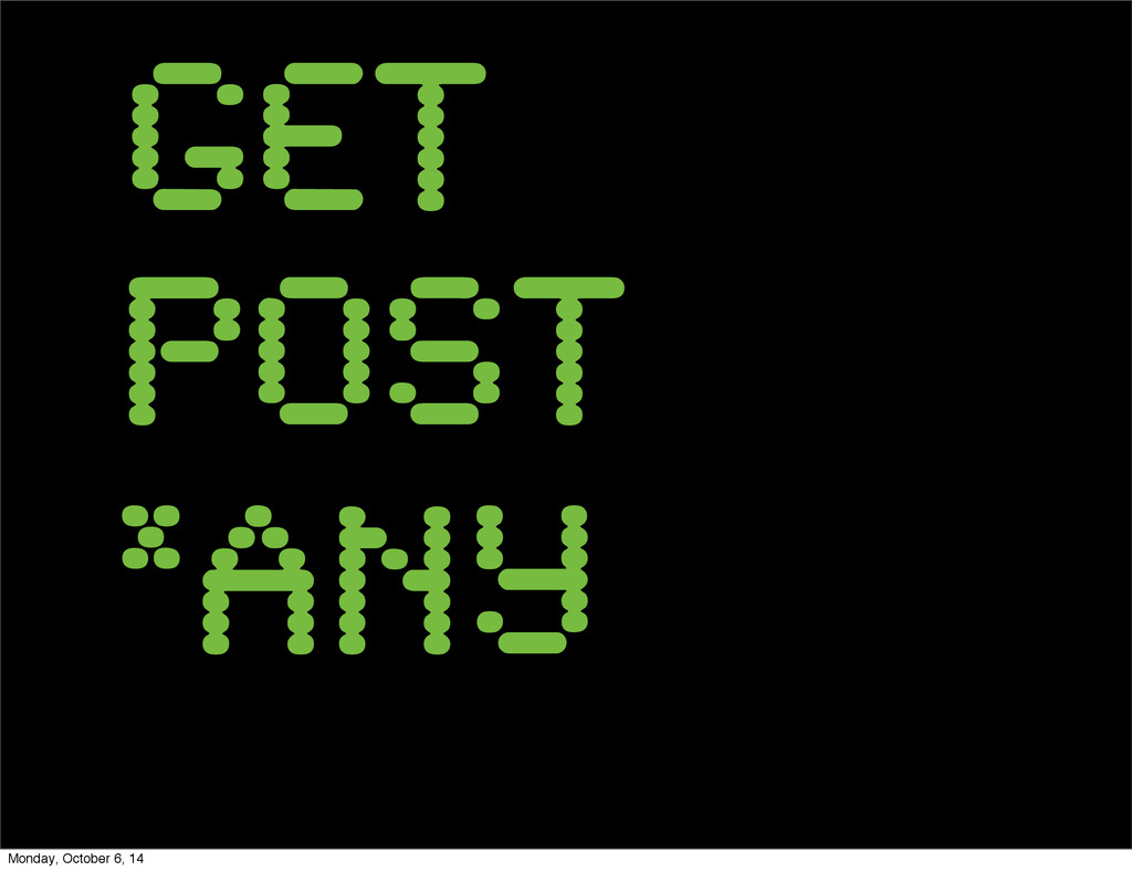 GET POST *any Monday, October 6, 14