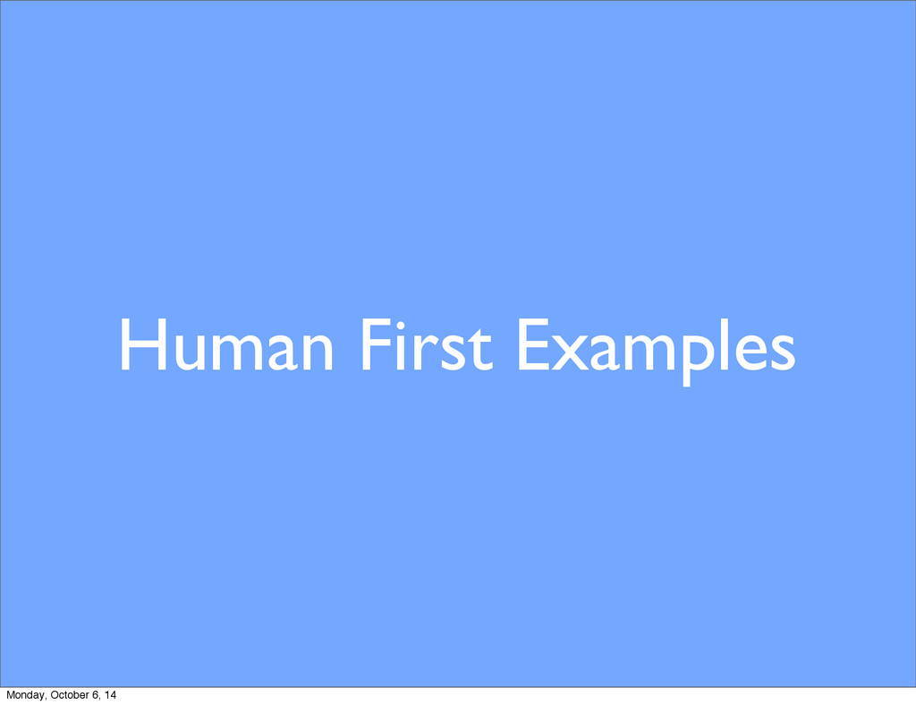 Human First Examples Monday, October 6, 14