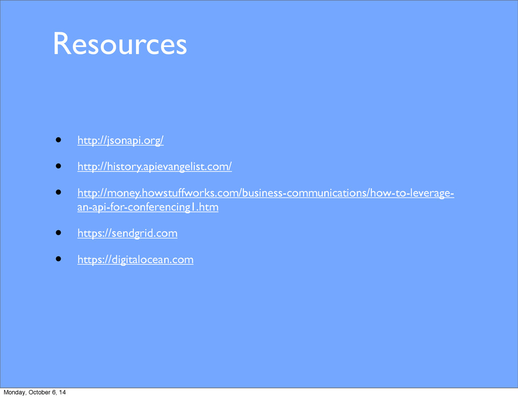 Resources • http://jsonapi.org/ • http://histor...