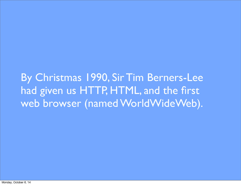 By Christmas 1990, Sir Tim Berners-Lee had give...