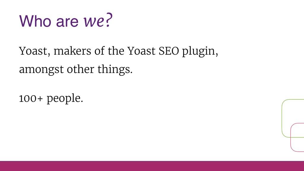 Who are we? Yoast, makers of the Yoast SEO plug...