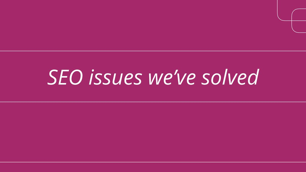 SEO issues we've solved