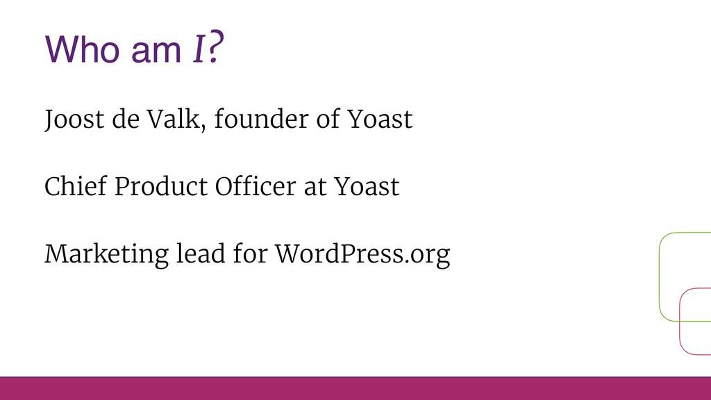 Who am I? Joost de Valk, founder of Yoast Chief...