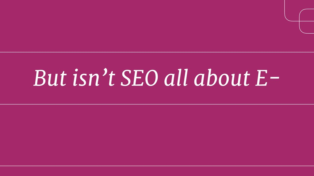 But isn't SEO all about E-